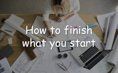 How to finish what you start – 5 tips
