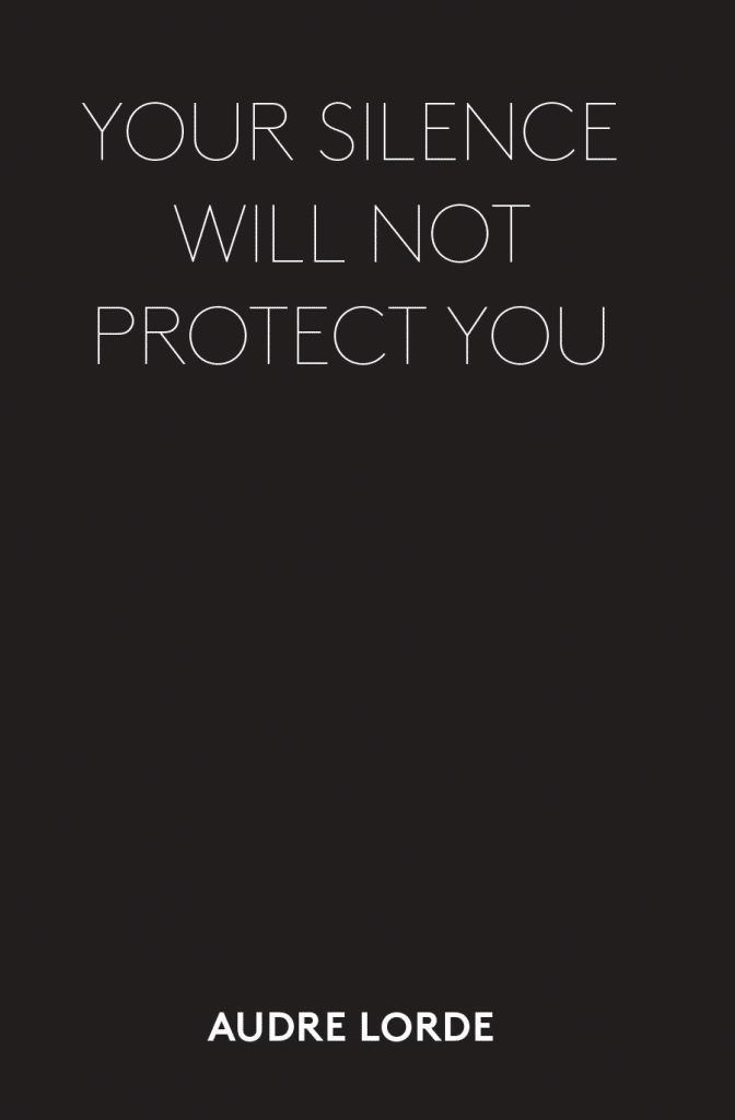 """Your silence will not protect you."" - Audre Lorde"
